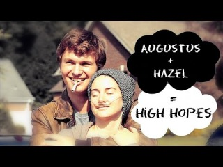 Augustus + Hazel = High Hopes | The Fault in Our Stars