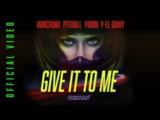 IAmChino x Pitbull x Yomil y El Dany - Give It To Me
