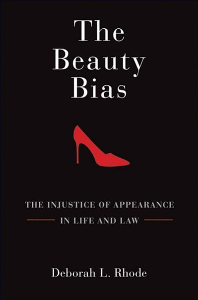 The Beauty Bias  The Injustice of Appearance in Life and Law by Deborah L