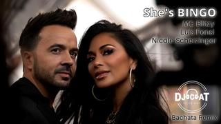 MC Blitzy feat Luis Fonsi & Nicole Scherzinger - She's BINGO (Bachata Remix DJ Cat)