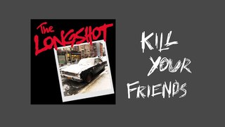 The Longshot - Kill Your Friends