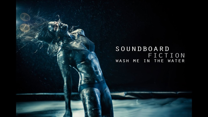 SOUNDBOARD FICTION Wash Me in the Water OFFICIAL VIDEO