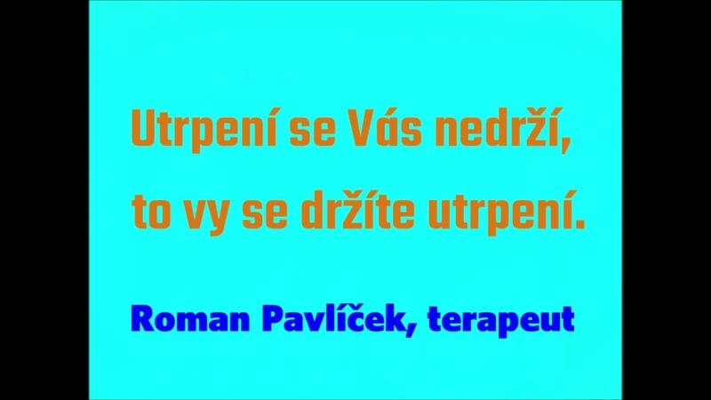 Utrpení se Vás nedrží to vy se držíte utrpení Autor Roman Pavlíček terapeut a léčitel