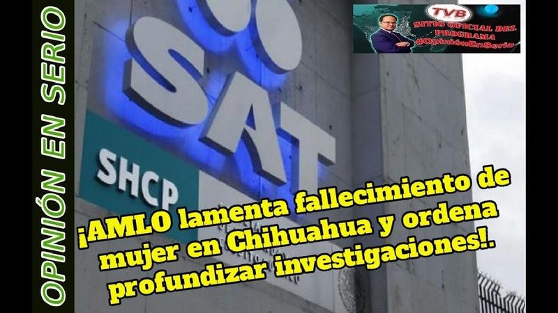 ¡AMLO lamenta fallecimiento de mujer en Chihuahua y ordena profundizar investigaciones