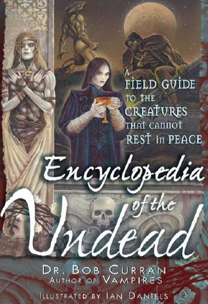 Bob Curran - Encyclopedia of the Undead A Field Guide to Creatures That Cannot Rest in Peace