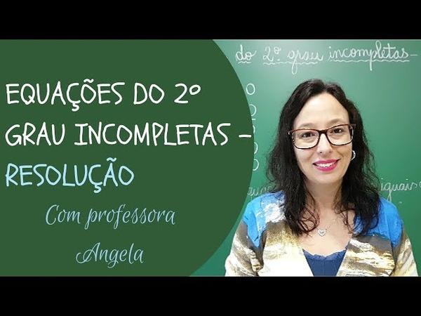 Equações do 2º Grau Incompletas Resolução Professora Angela