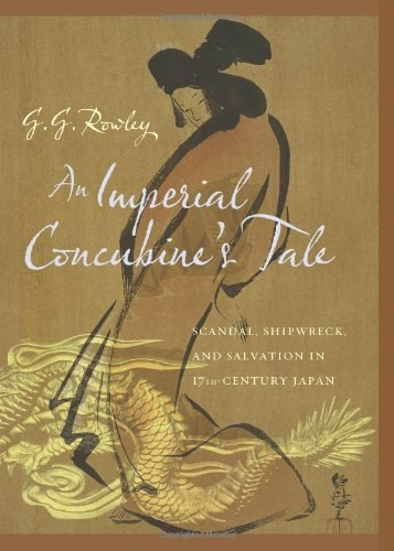 An Imperial Concubine 39 s Tale Scandal Shipwreck and Salvation in Seventeenth-Century Japan