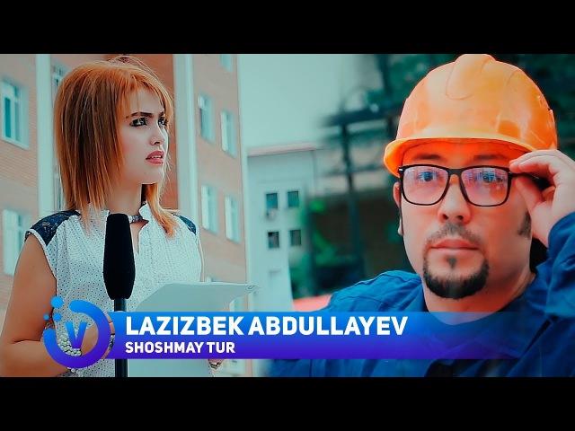 Lazizbek Abdullayev Shoshmaytur Лазизбек Абдуллаев Шошмайтур
