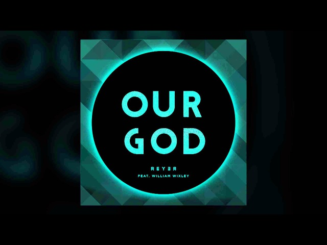 Chris Tomlin Our God Reyer Remix featuring William Wixley