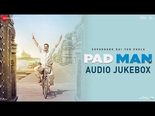 Padman - Full Movie Audio Jukebox Akshay Kumar, Sonam Kapoor, Radhika Apte Amit Trivedi Kausar Munir