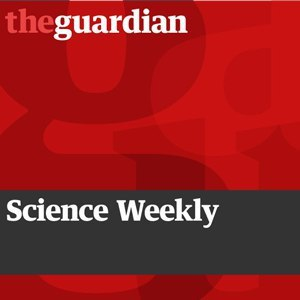 THE GUARDIAN: Science Weekly