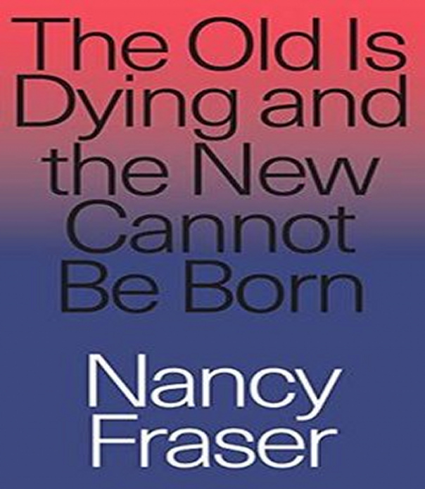 The Old Is Dying and the New Ca - Nancy Fraser;