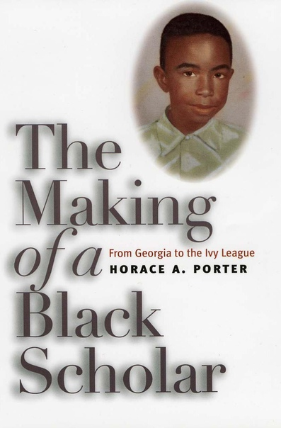 The Making of a Black Scholar From Georgia to the Ivy League by Horace A