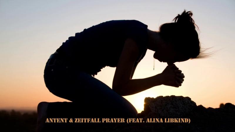 Antent Zeitfall Prayer feat Alina Libkind 2018