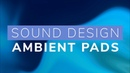 Sound Design Ambient Pads and Atmospheres