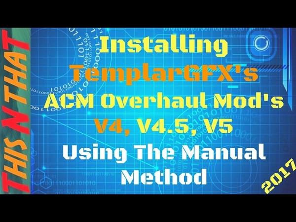 TemplarGFX's ACM Overhaul Mod's Manual Installation V4 5 V5 2017