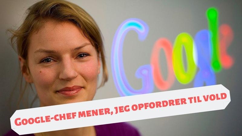 Google-chefen Christine Sørensen opfordrer til at anmelde mine videoer