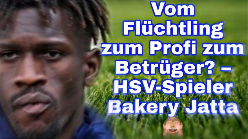 Vom Flüchtling zum Profi zum Betrüger? – HSV-Spieler Bakery Jatta 🙈