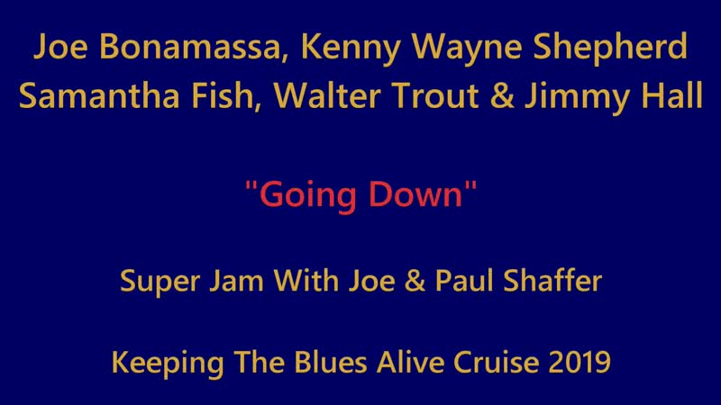 Joe Bonamassa, Kenny Wayne Shepherd, Samantha Fish, Walter Trout - Going Down - KTBA Cruise 2019
