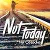 Not ToDay - Не Сегодня