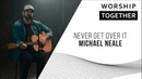 Michael Neale Never Get Over It New Song Cafe