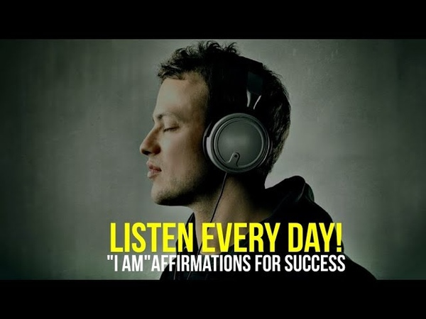 LISTEN EVERY DAY! I AM affirmations for Success