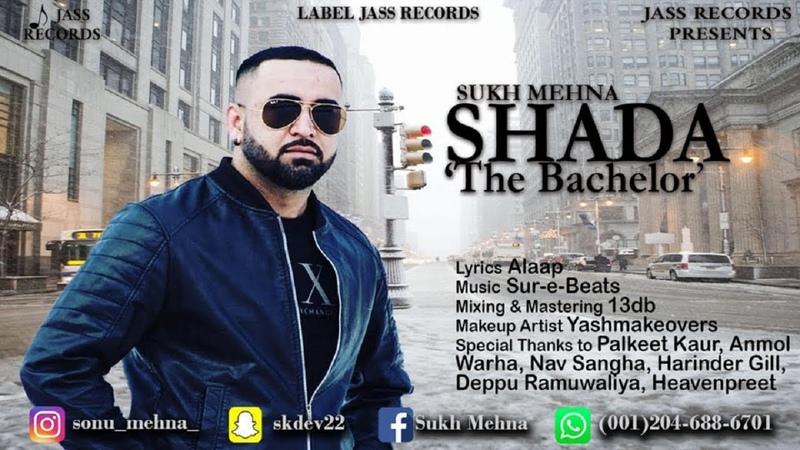 Shada The Bachelor Full HD Sukh Mehna New Punjabi Songs 2019 Latest Punjabi Songs 2019