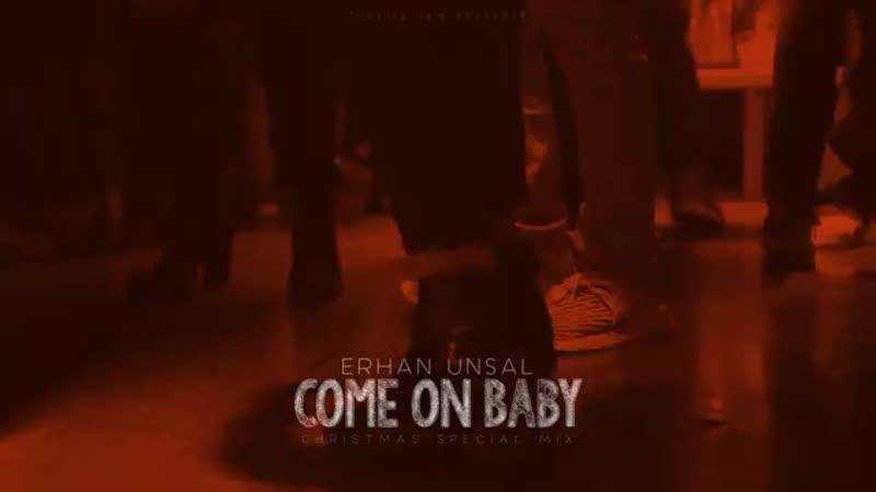 Erhan Unsal - Come On Baby (Yılbaşı Özel Mix)