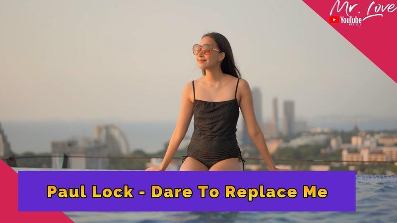 Paul Lock Dare To Replace Me