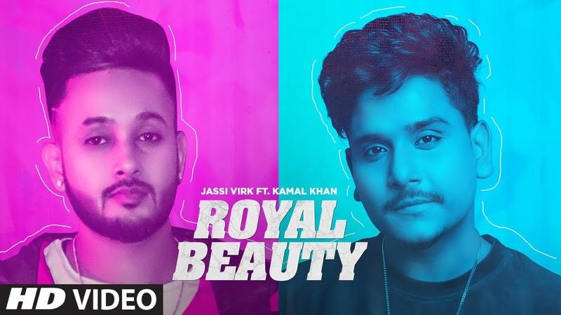 Royal Beauty Full Song Jassi Virk Feat Kamal Khan Ustaad Rammi Latest Punjabi Song 2019