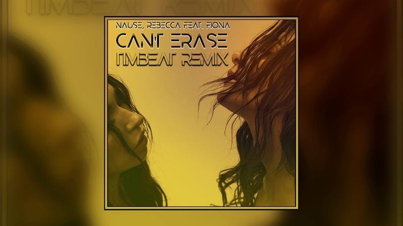 Nause Rebecca Fiona Can't Erase TimBeat Remix