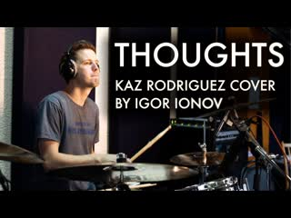 Thoughts - kaz rodriguez (igor ionov drums)