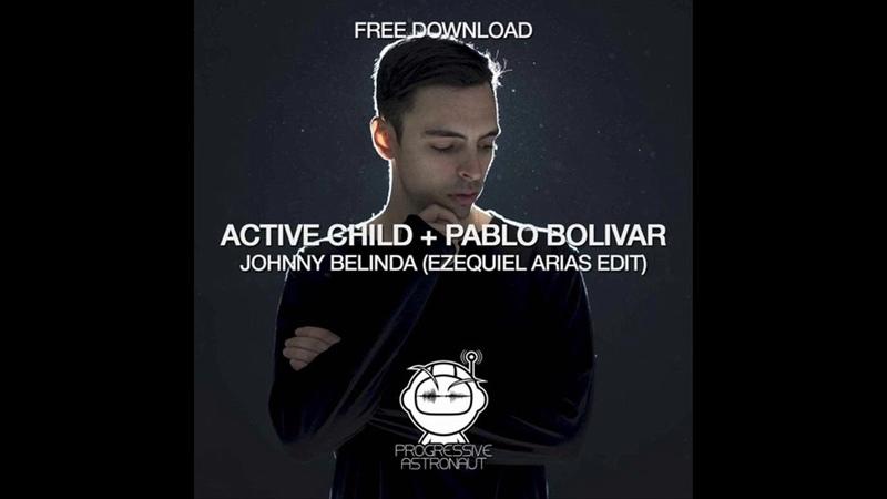 Active Child Pablo Bolivar - Johnny Belinda (Ezequiel Arias Edit)