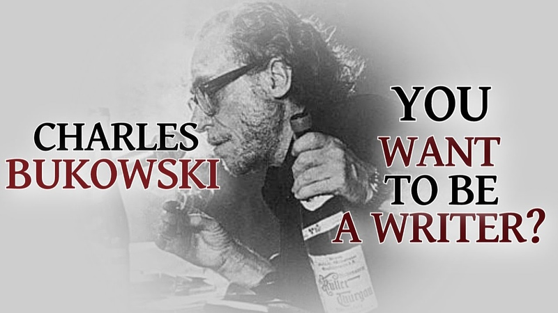 So You Want to be a Writer Charles Bukowski Poem