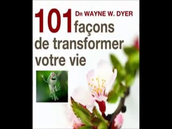 Wayne Dyer 101 façons de transformer votre vie