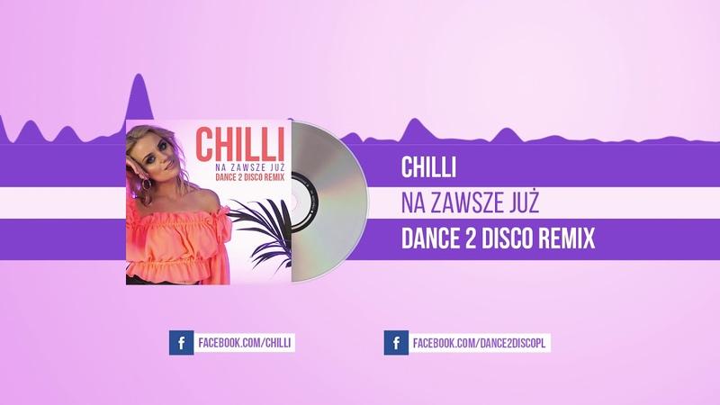 CHILLI Na Zawsze Już Dance 2 Disco Remix Official Audio
