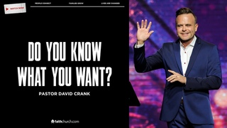 Do You Know What You Want? - Pastor David Crank