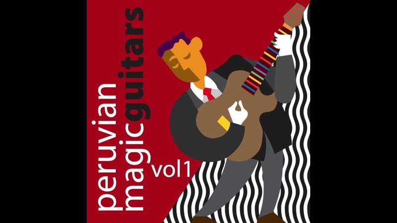 Peruvian Magic Guitars Vol 1 Pepe Torres Alvaro Pérez Full Album