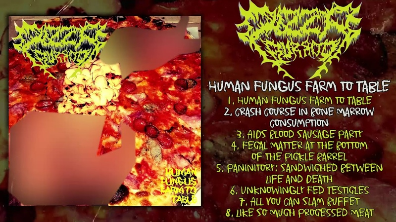 Pizza Burrito - Human Fungus Farm to Table FULL ALBUM (2019 - Gorenoise / Slam / Goregrind)