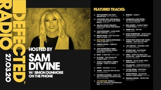 Defected Radio Show presented by Sam Divine wSimon Dunmore On The Phone 27 03 20