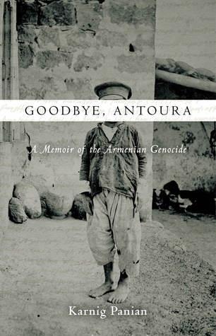 Goodbye Antoura A Memoir of the Armenian Genocide