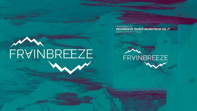 Frainbreeze Progressive Trance Mainstream Vol 7 Denis Kenzo Style Vocal Slice FL Studio 20