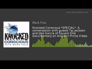 Knocked Conscious *SPECIAL*: A conversation with guests Taj Jackson and Jess Garcia of Square One!