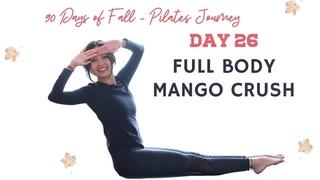 День 26: Пилатес для всего тела. Mango Crush: Full Body Pilates | 90 Days of Fall Pilates Workout Series | Day 26
