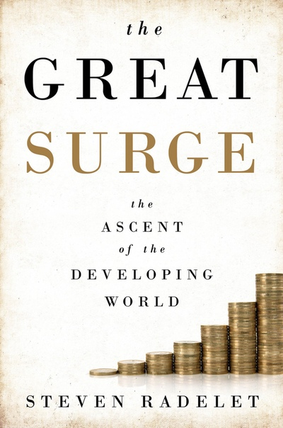 The Great Surge The Ascent of the Developing World by Steven Radelet