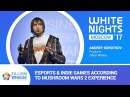 White Nights Moscow 2017 — Andrey Korotkov, Zillion Whales - Esports Indie Games According to Mushroom Wars 2 Experience