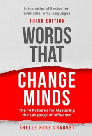 Words That Change Minds The 14 Patterns for Mastering the Language of Influence by Shelle Rose Charvet